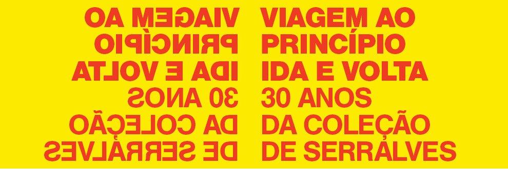 Viagem ao Princípio: Ida e Volta - 30 anos da Coleção de Serralves no Terminal de Leixões
