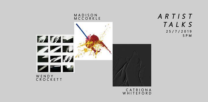 Artists Talks   Catriona Whiteford, Wendy Crockett, Maz McCorkle