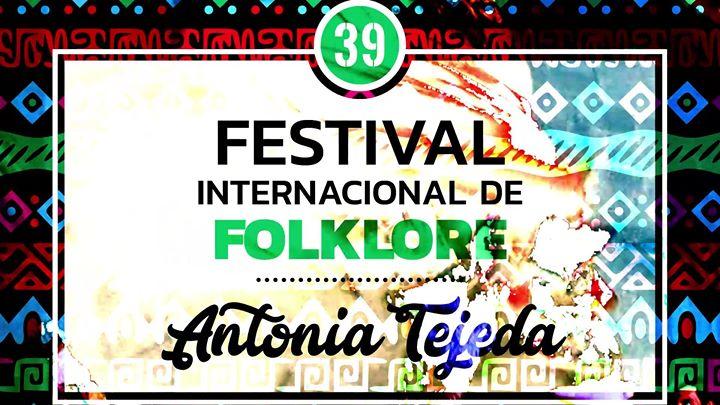 "39 Festival Internacional de Folklore ""Antonia Tejeda"""