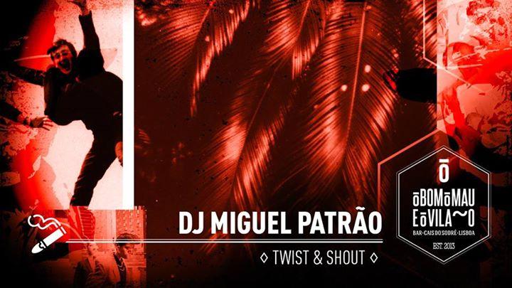 Dj Miguel Patrão | Twist & Shout