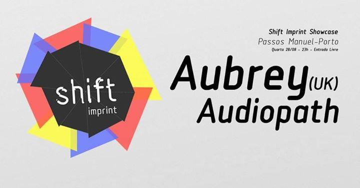 Shift Imprint Showcase - Aubrey (UK) + Audiopath - Quarta 28/08