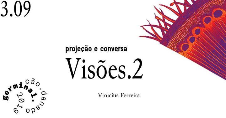 Germinal 19 / projeção do documentário e conversa 'Visões.2'