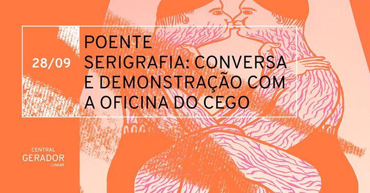 Poente: Serigrafia - Conversa e demonstração por Oficina do Cego