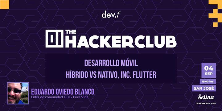 The Hacker Club:  Desarrollo móvil híbrido vs nativo, inc. Flutter @San...