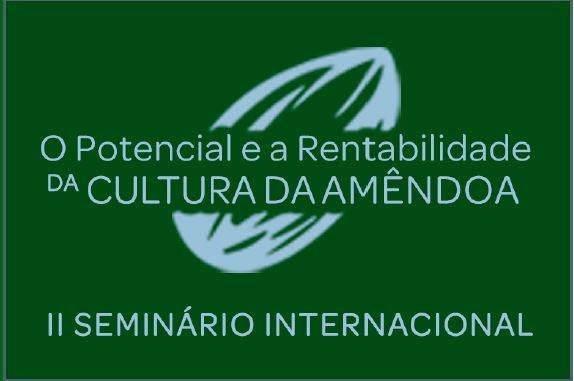 """II Seminario Internacional """"O Potencial e a Rentabilidade da Cultura da Amêndoa'"""