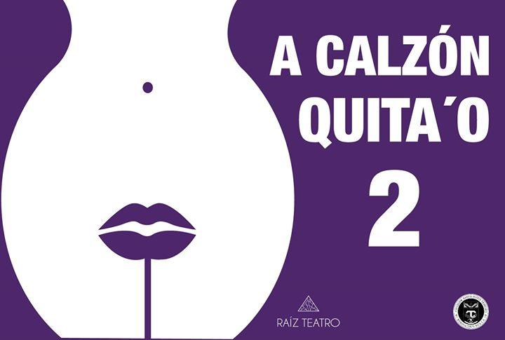 Raíz Teatro presenta: A Calzón Quita'o 2