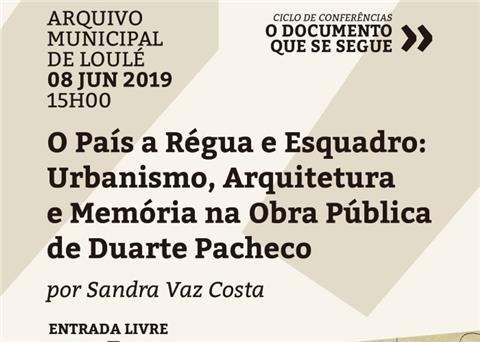 """Conferência: O Documento que se segue: """"O País a Régua e Esquadro: Urbanismo, Arquitetura e Memória na Obra Pública de Duarte Pacheco"""""""