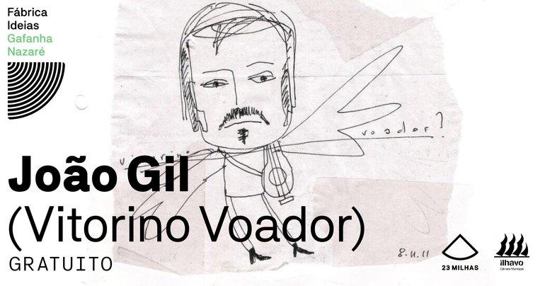 João Gil - Vitorino Voador // Quintas da (in)Certeza
