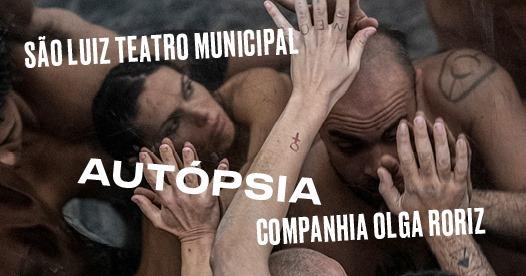 Autópsia | Companhia Olga Roriz - São Luiz