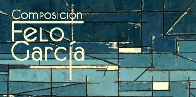 Inauguración Exposición: Composición Felo García