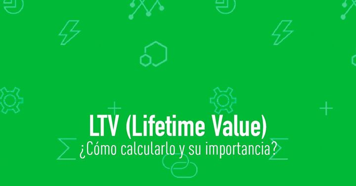 LTV (Lifetime Value) y su importancia en el marketing digital.