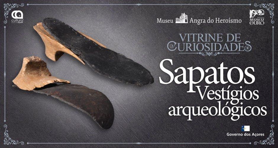 10/ Vitrine de Curiosidades   Sapatos - Vestígios Arqueológicos