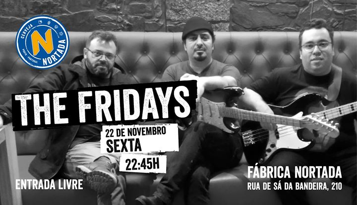 The Fridays - Fábrica Nortada