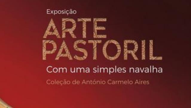 Exposição: Arte Pastoril - Com uma Simples Navalha