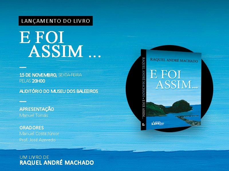 Lançamento do livro 'E Foi Assim…', de Raquel André Machado, no Museu do Pico