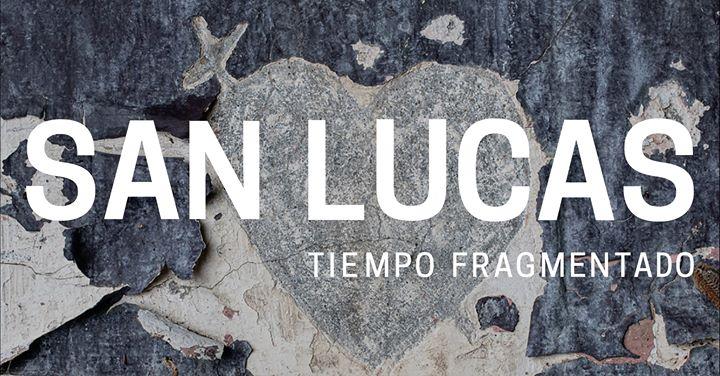 Inauguración exposición San Lucas: Tiempo Fragmentado