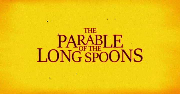 The Parable of the Long Spoons