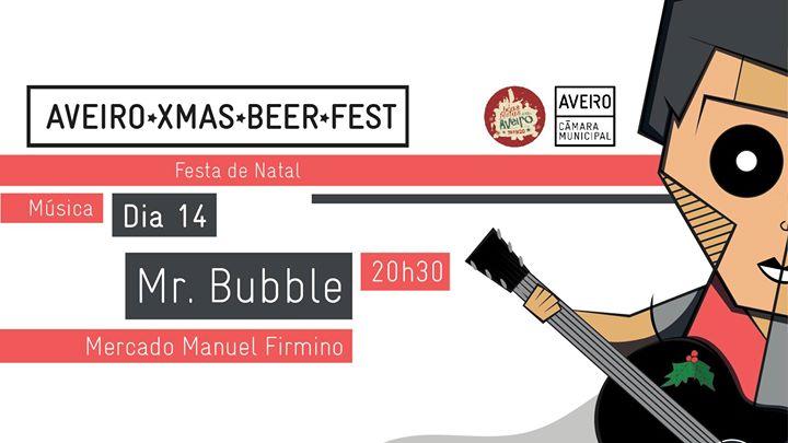 Aveiro Xmas Beer Fest apresenta: Mr. Bubble