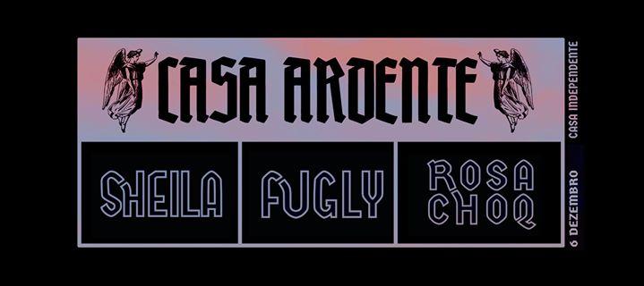 Casa Ardente: Fugly, Sheila, Rosa Choq