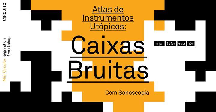 Mini Circuito: Atlas de Instrumentos Utópicos: Caixas Bruitas