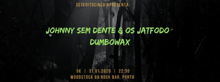 Johnny Sem Dente & Os Jatfodo + Dumbowax | Porto