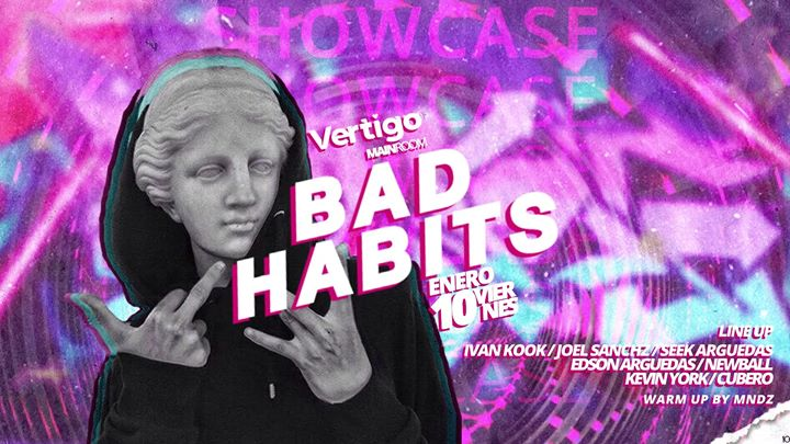 Bad Habits Showcase at Club Vertigo (Main Room)