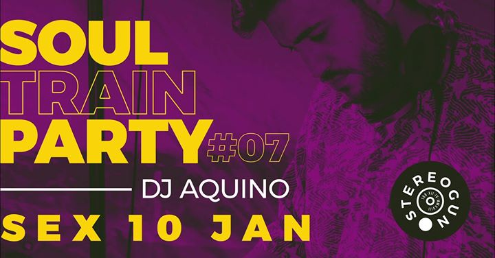 Soul Train Party com DJ Aquino na Stereogun