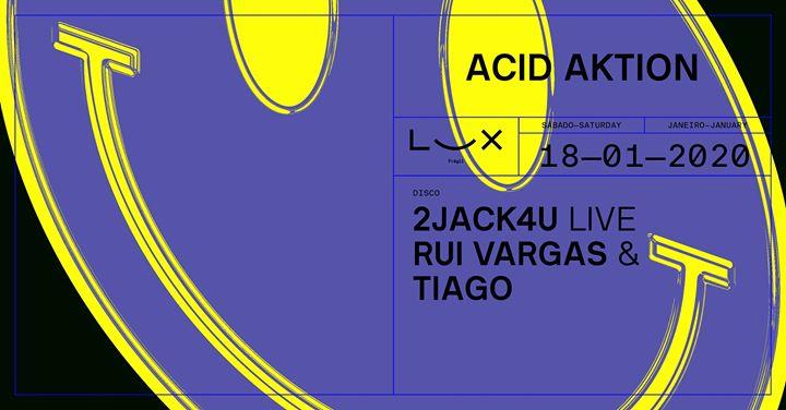 Acid Aktion: 2Jack4U live x Rui Vargas & Tiago
