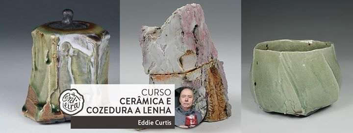 Curso com Eddie Curtis | Ceramics and Woodfiring