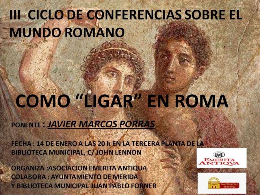 III Ciclo de Conferencias Emerita Antiqua «Como ligar en Roma»