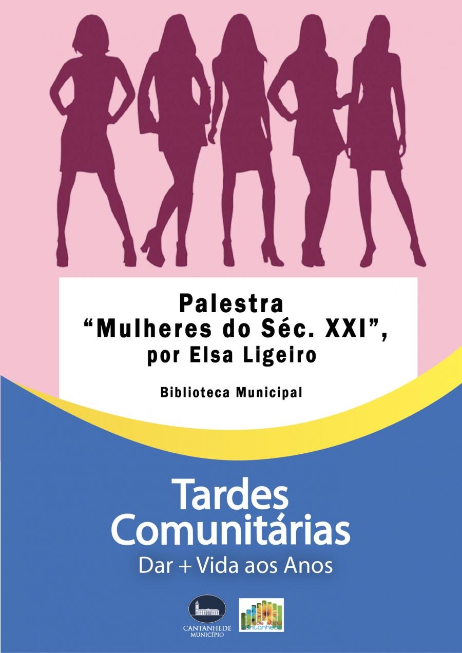 """Tardes Comunitárias: Palestra """"Mulheres do Séc. XXI"""", por Elsa Ligeiro"""
