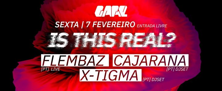 Is This Real? - Flembaz live, Cajarana, X_Tigma - free entry