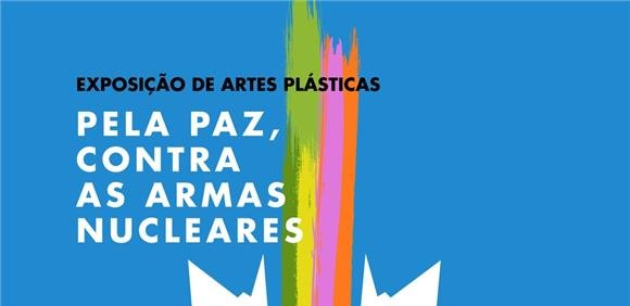 Exposição de Artes Plásticas 'Pela Paz, Contra as Armas Nucleares'