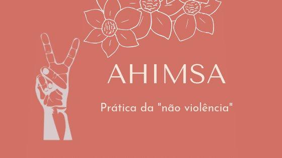 Ahimsa/Não violência | Estudos de Yoga + Aula prática