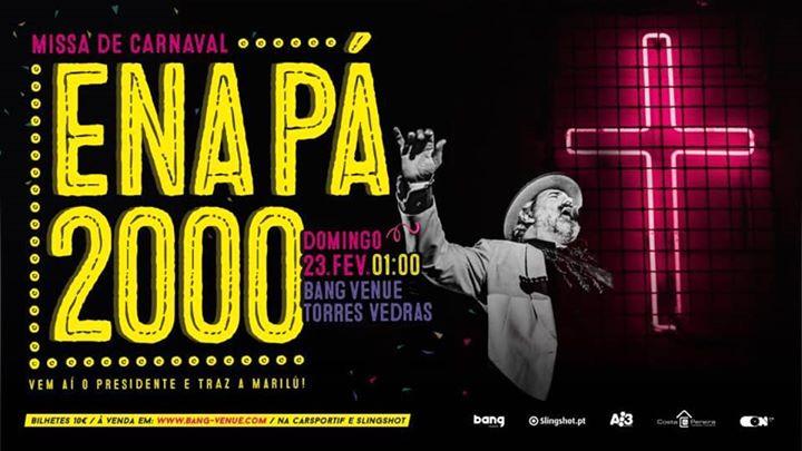 ENA PÁ 2000 | Carnaval de Torres Vedras | Bang Venue