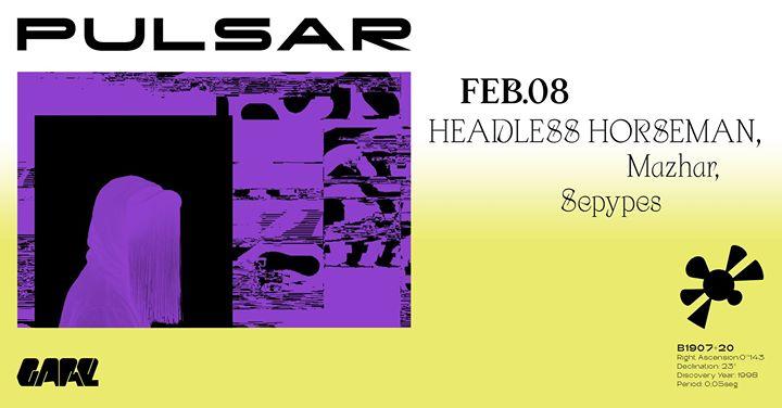 Pulsar w/ Headless Horseman, Mazhar, Sepypes