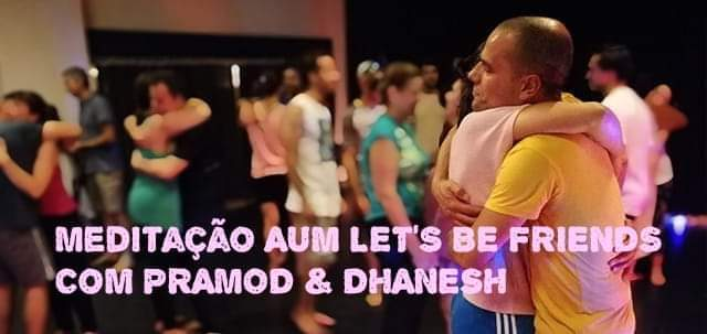 AUM Lets Be Friends! Social Meditation, Pramod & Danesh