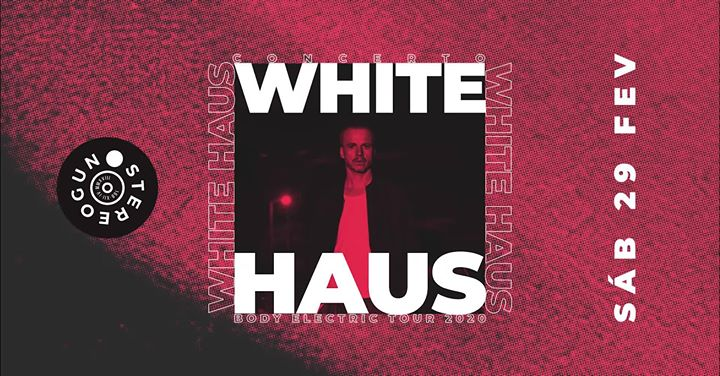 WHITE HAUS - Body Electric Tour na Stereogun