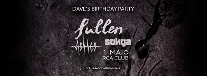 Dave's Birthday Party - Sullen \ Ashes \ Sunya - RCA Club