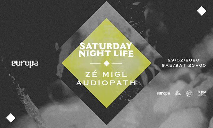 Zé MigL ✚ Audiopath - Saturday Night Life at Europa // 29.02 //
