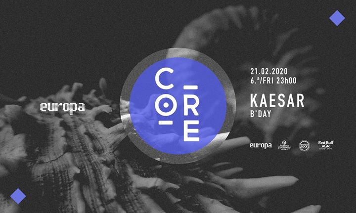 Kaesar (B'Day) - Europa's Core // 21.02 // 6.ª/Fri // 23h00