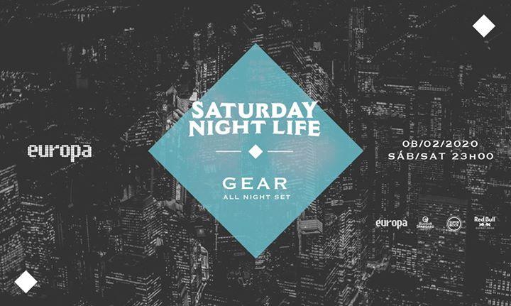 Gear - All Night Set - Saturday Night Life at Europa // 08.02 //