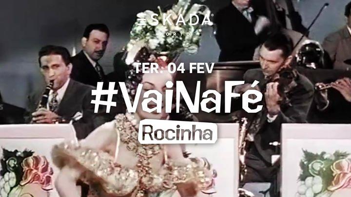 VaiNaFé - A Rocinha   TERÇA 4 Fevereiro - Eskada Porto