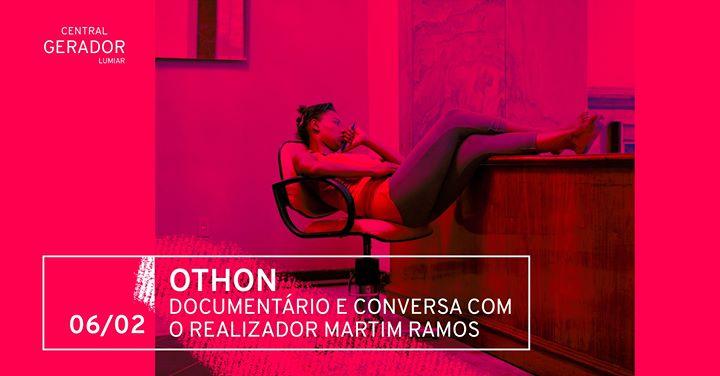 Othon: Documentário e conversa com o realizador Martim Ramos