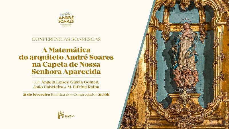 Conferência 'A matemática do arquitecto André Soares na Capela de Nossa Senhora da...
