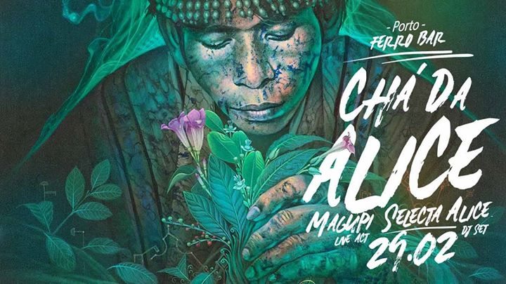 Chá da Alice w/ Magupi + Selecta Alice