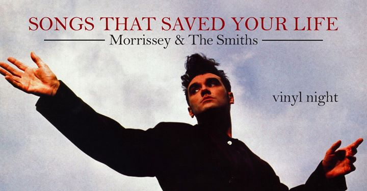 Songs that Saved your life - Morrissey & The Smiths vinyl night