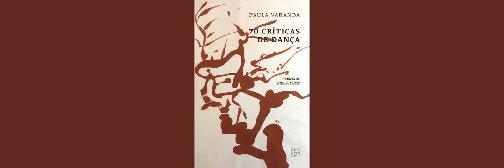 LANÇAMENTO DO LIVRO 70 CRÍTICAS DA DANÇA, DE PAULA VARANDA