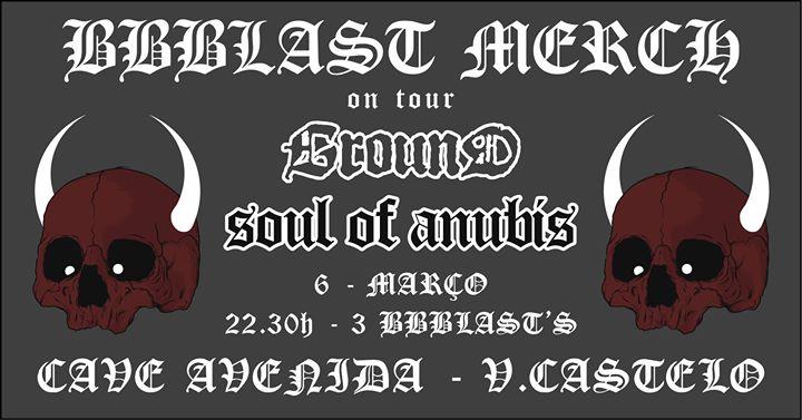 Ground(Es)+Soul of Anubis - Cave Avenida - Bbblast MERCH on TOUR