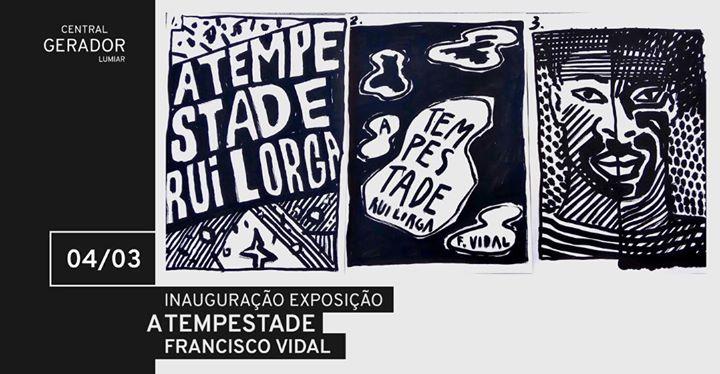 Inauguração | Exposição 'A Tempestade' de Francisco Vidal